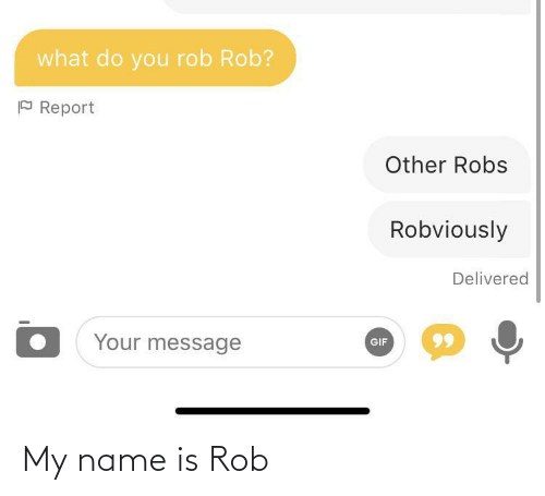 my name is: My name is Rob