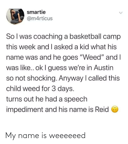 my name is: My name is weeeeeed