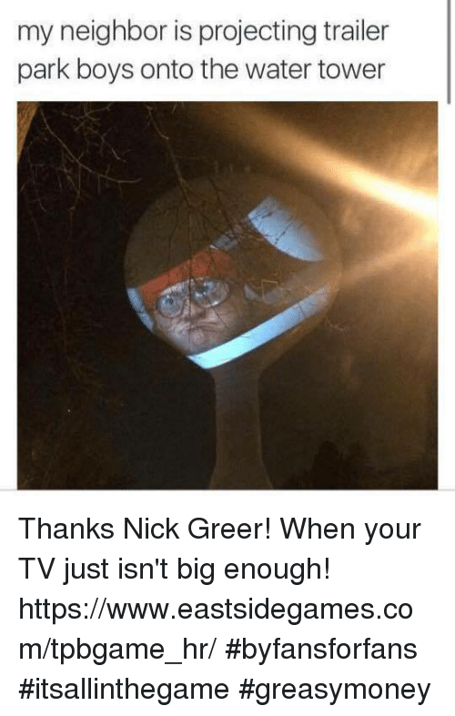 Memes, Trailer Park Boys, and Nick: my neighbor is projecting trailer  park boys onto the water tower Thanks Nick Greer! When your TV just isn't big enough! https://www.eastsidegames.com/tpbgame_hr/ #byfansforfans #itsallinthegame #greasymoney