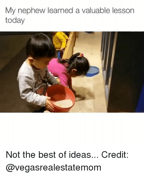 Memes, Best, and Today: My nephew learned a valuable lesson  today Not the best of ideas... Credit: @vegasrealestatemom