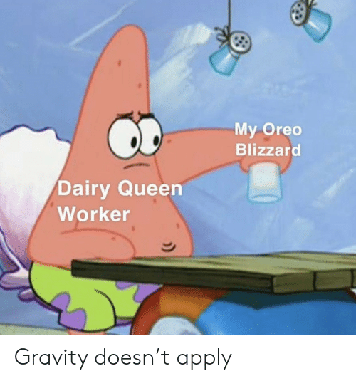 Gravity: My Oreo  Blizzard  Dairy Queen  Worker Gravity doesn't apply