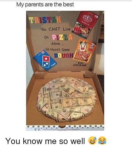 Doughe: My parents are the best  ISTA  You CAN'T Live  TR  PIZZA  Alone  On  So Heres Some  DOUGH  0  mom You know me so well 😅😂
