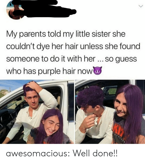 Parents, Tumblr, and Blog: My parents told my little sister she  couldn't dye her hair unless she found  someone to do it with her... so guess  who has purple hair now awesomacious:  Well done!!