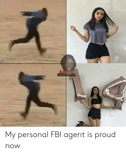 Fbi, Proud, and Personal: My personal FBI agent is proud now