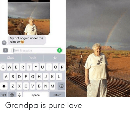 Love, Yeah, and Grandpa: My pot of gold under the  rainbow  Text Message  Okay  Yeah  No  Q W E R T Y U  P  A S D FG H J K L  ZXCVBNM션  123  space  return Grandpa is pure love