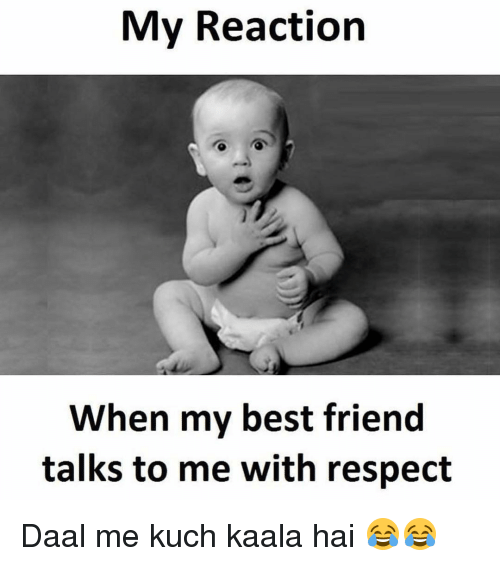 friends talk: My Reaction  When my best friend  talks to me with respect Daal me kuch kaala hai 😂😂