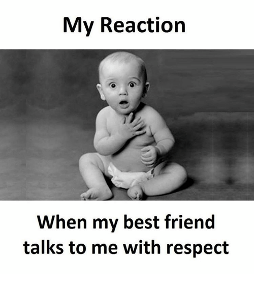 friends talk: My Reaction  When my best friend  talks to me with respect