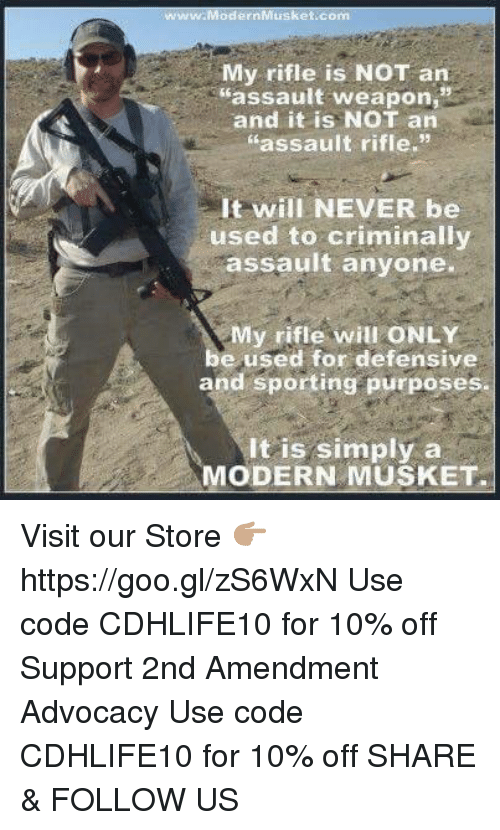 """Memes, Never, and 2nd Amendment: My rifle is NOT an  assault weapon  and it is NOT an  """"assault rifle.  It will NEVER be  used to criminally  assault anyone.  My rifle will ONLY  e used for defensive  and sporting purposes.  It is simply a  MODERN MUSKET. Visit our Store 👉🏽 https://goo.gl/zS6WxN Use code CDHLIFE10 for 10% off Support 2nd Amendment Advocacy Use code CDHLIFE10 for 10% off SHARE & FOLLOW US"""
