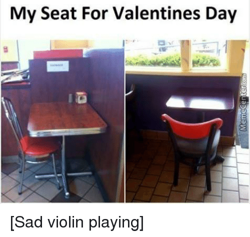Memes, 🤖, and Violin: My Seat For Valentines Day [Sad violin playing]