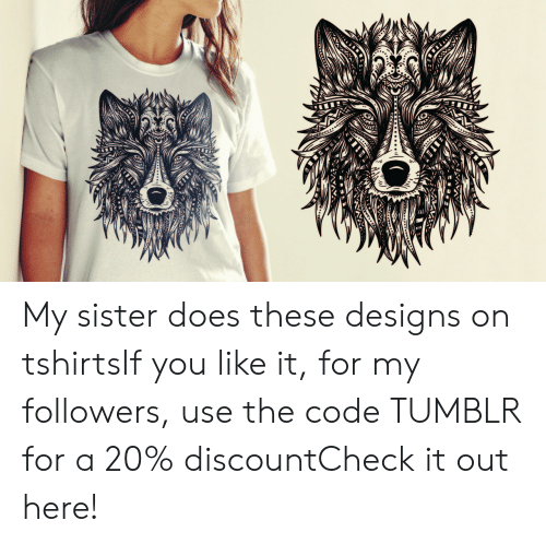 t-shirts: My sister does these designs on tshirtsIf you like it, for my followers, use the code TUMBLR for a 20% discountCheck it out here!