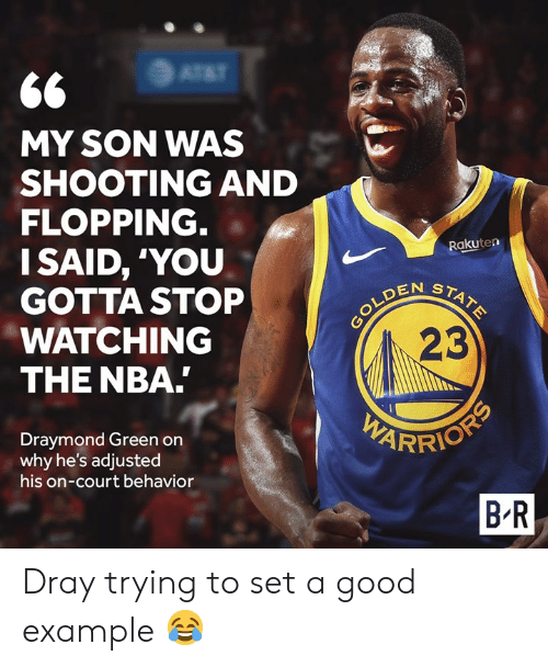 Draymond Green: MY SON WAS  SHOOTING AND  FLOPPING  I SAID, 'YOU  GOTTA STOP  WATCHING  THE NBA  Rakuten  EN STA  23  Draymond Green orn  why he's adjusted  his on-court behavior  B R Dray trying to set a good example 😂