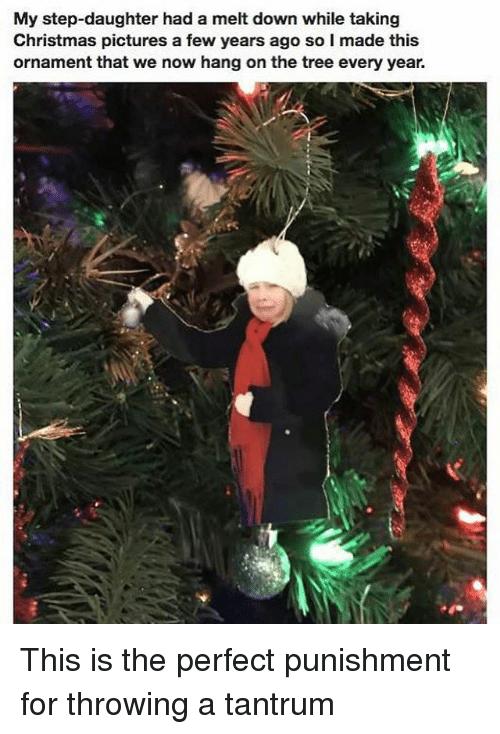 Christmas, Pictures, and Tree: My step-daughter had a melt down while taking  Christmas pictures a few years ago so I made this  ornament that we now hang on the tree every year. This is the perfect punishment for throwing a tantrum