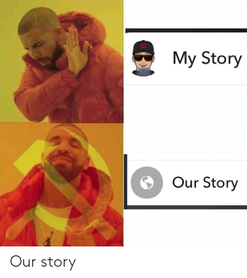 Dank Memes, Story, and Our: My Story  Our Story Our story