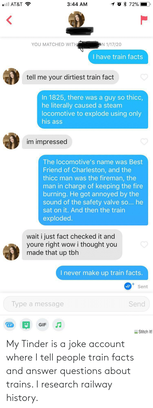 About: My Tinder is a joke account where I tell people train facts and answer questions about trains. I research railway history.