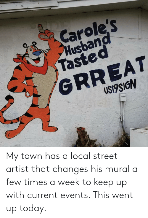 Current: My town has a local street artist that changes his mural a few times a week to keep up with current events. This went up today.