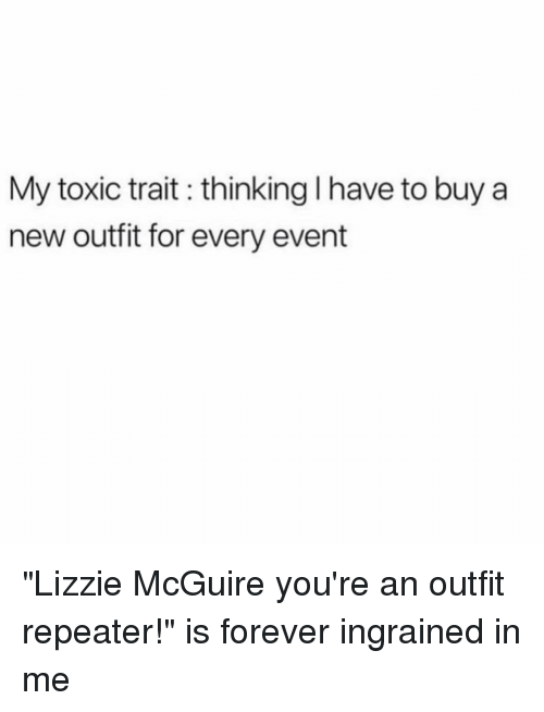 "lizzie mcguire: My toxic trait thinking I have to buy a  new outfit for every event ""Lizzie McGuire you're an outfit repeater!"" is forever ingrained in me"