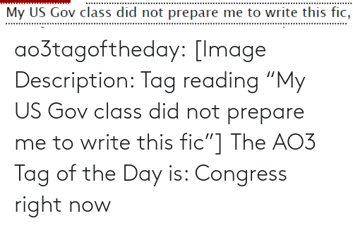 "congress: My US Gov class did not prepare me to write this fic, ao3tagoftheday:  [Image Description: Tag reading ""My US Gov class did not prepare me to write this fic""]  The AO3 Tag of the Day is: Congress right now"