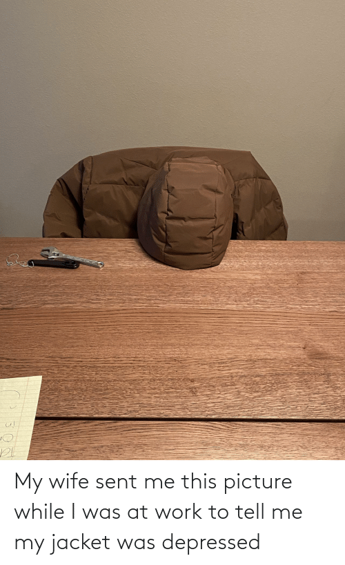 at-work: My wife sent me this picture while I was at work to tell me my jacket was depressed