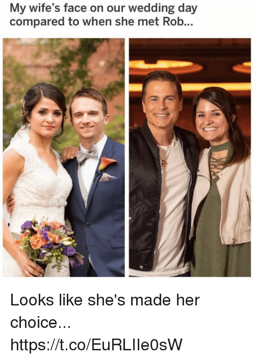 Funny, Wedding, and Wedding Day: My wife's face on our wedding day  compared to when she met Rob Looks like she's made her choice... https://t.co/EuRLIIe0sW