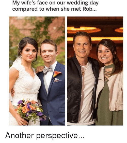 Memes, Wedding, and Wedding Day: My wife's face on our wedding day  compared to when she met Rob... Another perspective...