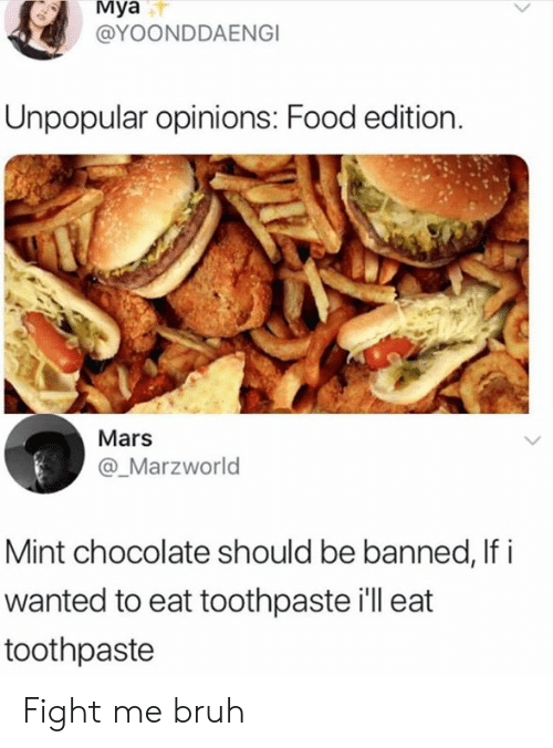 Bruh, Dank, and Food: Mya  @YOONDDAENGI  Unpopular opinions: Food edition.  Mars  @_Marzworld  Mint chocolate should be banned, If i  wanted to eat toothpaste ill eat  toothpaste Fight me bruh