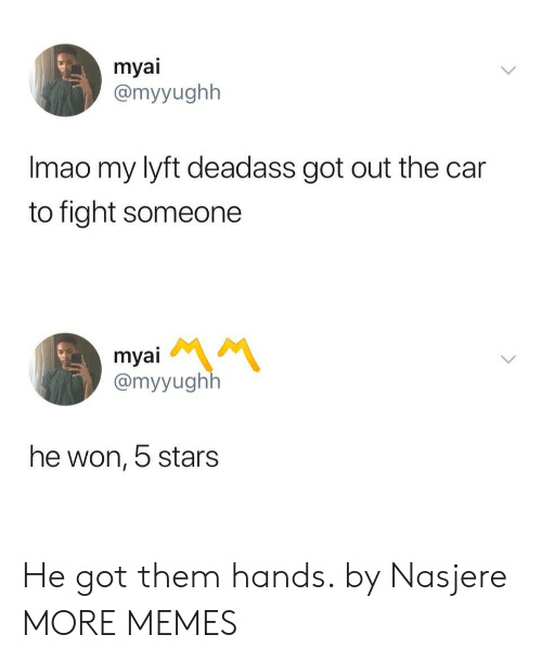 Dank, Memes, and Target: myai  @myyughh  Imao my lyft deadass got out the car  to fight someone  myai  @myyughlh  he won, 5 stars He got them hands. by Nasjere MORE MEMES