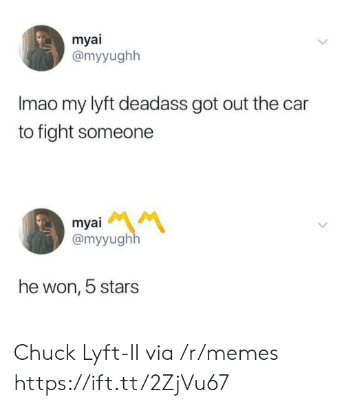 Memes, Stars, and Deadass: myai  @myyughh  Imao my lyft deadass got out the car  to fight someone  myai  @myyughh  he won, 5 stars Chuck Lyft-ll via /r/memes https://ift.tt/2ZjVu67