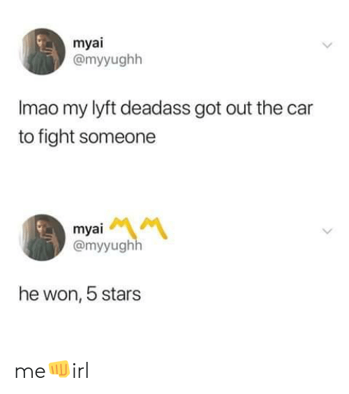 Deadass: myai  @myyughh  Imao my lyft deadass got out the car  to fight someone  myai  @myyughh  he won, 5 stars me👊irl