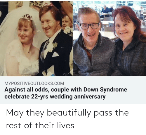 Down Syndrome, Wedding, and Against All Odds: MYPOSITIVEOUTLOOKS.COM  Against all odds, couple with Down Syndrome  celebrate 22-yrs wedding anniversary May they beautifully pass the rest of their lives