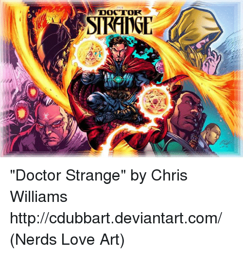 "Memes, Nerd, and Deviantart: N DOCTOR  STRFINGE ""Doctor Strange"" by Chris Williams http://cdubbart.deviantart.com/  (Nerds Love Art)"