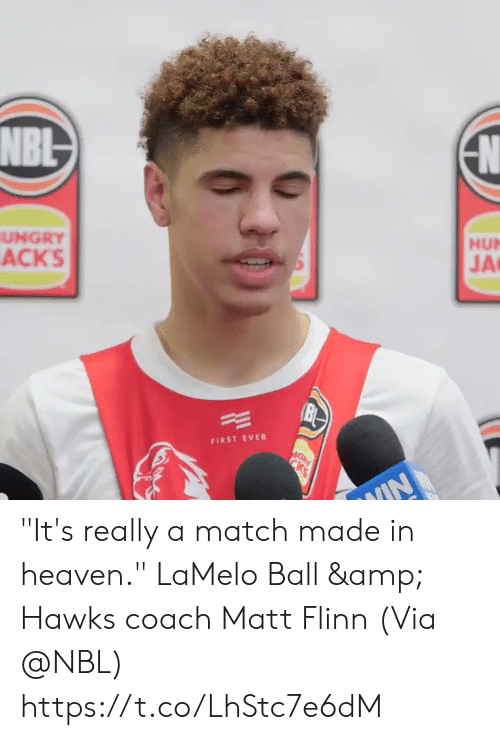 "First Ever: N  NBL  HUN  JA  UNGRY  ACKS  (BI  FIRST EVER  NGy  CKS ""It's really a match made in heaven.""  LaMelo Ball & Hawks coach Matt Flinn  (Via @NBL)  https://t.co/LhStc7e6dM"