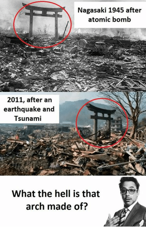 Earthquake, Tsunami, and Hell: Nagasaki 1945 after  atomic bomb  2011, after an  earthquake and  Tsunami  What the hell is that  arch made of?