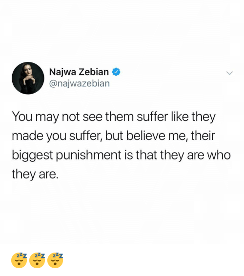 Dank Memes, Who, and May: Najwa Zebian  @najwazebian  You may not see them suffer like they  made you suffer, but believe me, their  biggest punishment is that they are who  they are. 😴😴😴