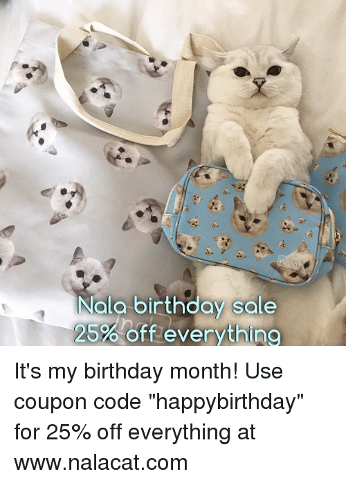 """Birthday Month: Nalo birthday sale  25%Offeverythino It's my birthday month! Use coupon code """"happybirthday"""" for 25% off everything at www.nalacat.com"""