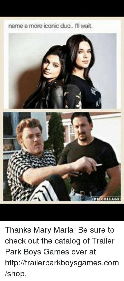 Memes, Shopping, and Trailer Park Boys: name a more iconic duo  ITI wait. Thanks Mary Maria! Be sure to check out the catalog of Trailer Park Boys Games over at http://trailerparkboysgames.com/shop.