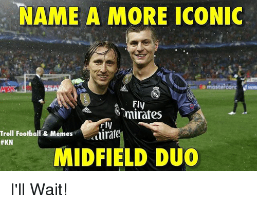 Football, Memes, and Troll: NAME A MORE ICONIC  NAME A MORE ICONIC  Fly  mirafes  Troll Football & Memes  #KN  rly  ira  MIDFIELD DUO I'll Wait!