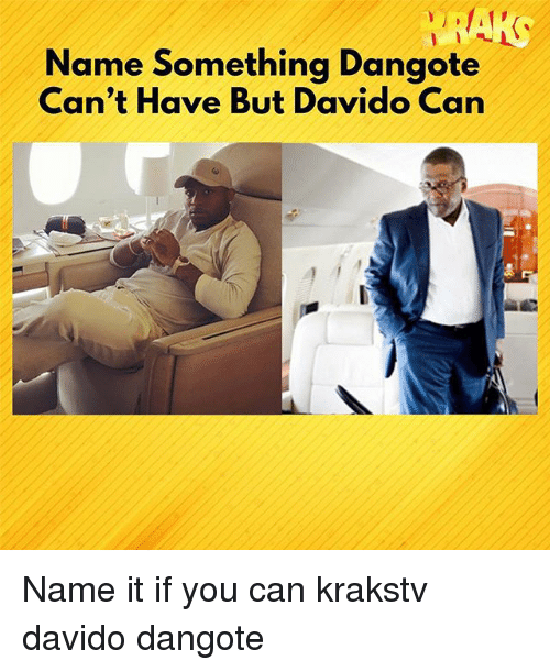 Memes, 🤖, and Can: Name Something Dangote  Can't Have But Davido Can Name it if you can krakstv davido dangote