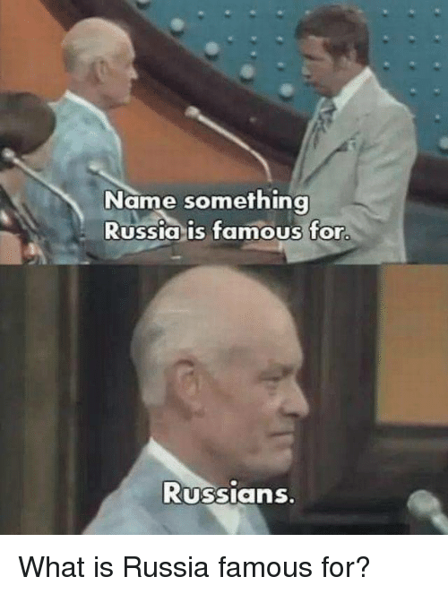 russians: Name something  Russia is famous for  Russians What is Russia famous for?
