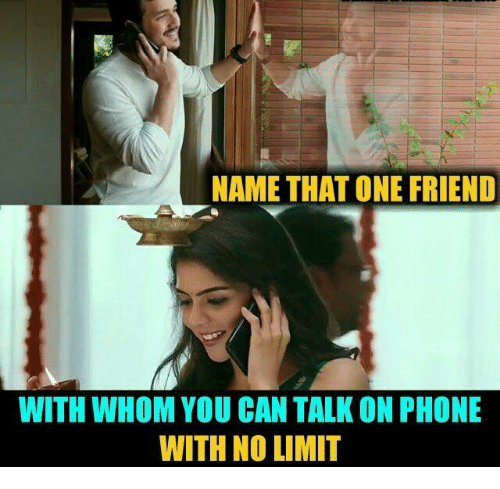 Memes, Phone, and 🤖: NAME THAT ONE FRIEND  WITH WHOM YOU CAN TALK ON PHONE  WITH NO LIMIT