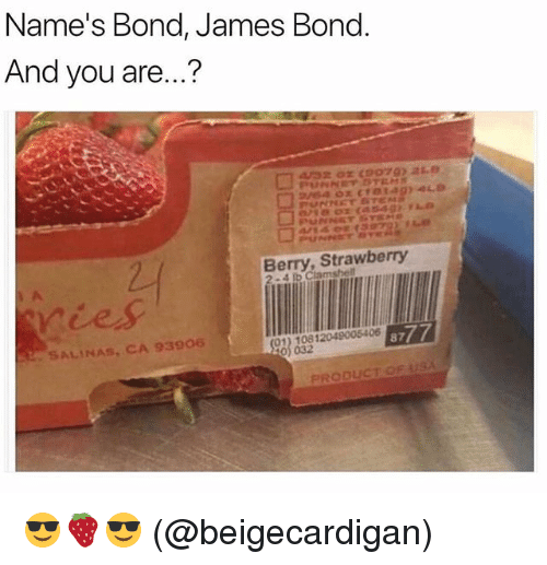 James Bond, Memes, and 🤖: Name's Bond, James Bond  And you are...?  Berry, Strawberry  ries  SALINAS CA 93906  0) 032  PRODUCT OF USA 😎🍓😎 (@beigecardigan)
