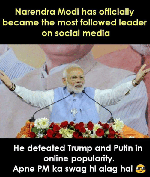 Memes, Social Media, and Swag: Narendra Modi has officially  became the most followed leader  on social media  He defeated Trump and Putin in  online popularity  Apne PM ka swag hi alag hai ^
