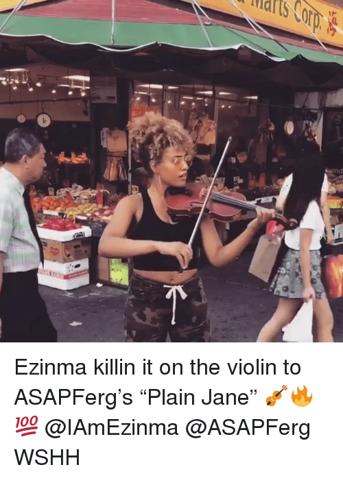 "Memes, Wshh, and 🤖: naris Corp.  nd Ezinma killin it on the violin to ASAPFerg's ""Plain Jane"" 🎻🔥💯 @IAmEzinma @ASAPFerg WSHH"
