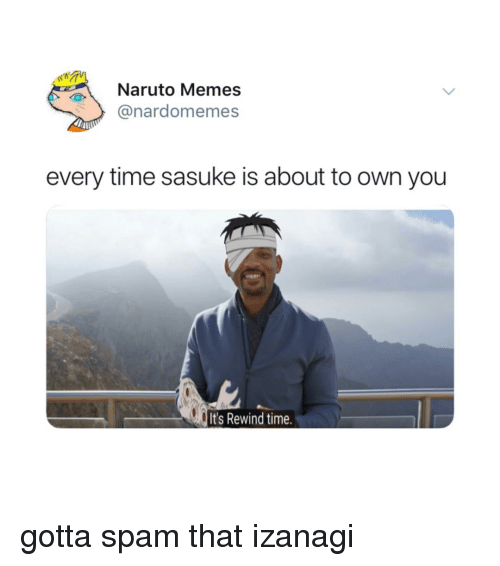 Memes, Naruto, and Time: Naruto Memes  @nardomemes  every time sasuke is about to own you  It's Rewind time gotta spam that izanagi