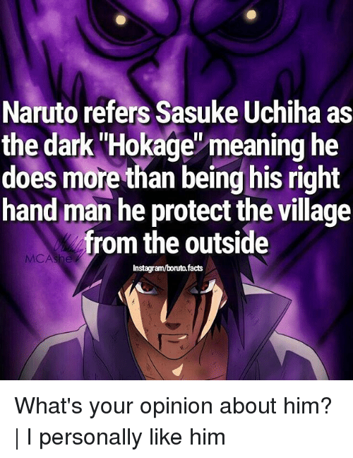 "Facts, Instagram, and Memes: Naruto refers Sasuke Uchiha as  the dark ""Hokage' meaning he  does more than being his right  hand man he protect the village  from the outside  MCA  Instagram/boruto. facts What's your opinion about him? 