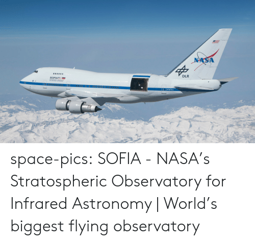Nasa, Tumblr, and Blog: NASA  DLR  SOFIA  0000 0 0000000  N747NA space-pics:  SOFIA - NASA's Stratospheric Observatory for Infrared Astronomy | World's biggest flying observatory