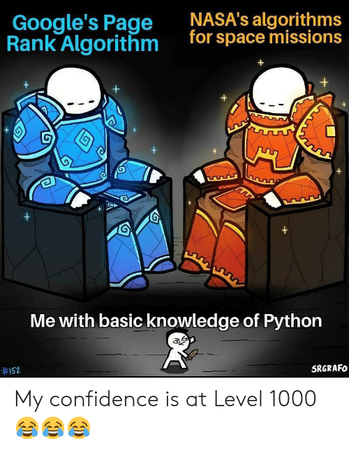 Confidence: NASA's algorithms  for space missions  Google's Page  Rank Algorithm  G  +  +  Me with basic knowledge of Python  SRGRAFO  My confidence is at Level 1000 😂😂😂