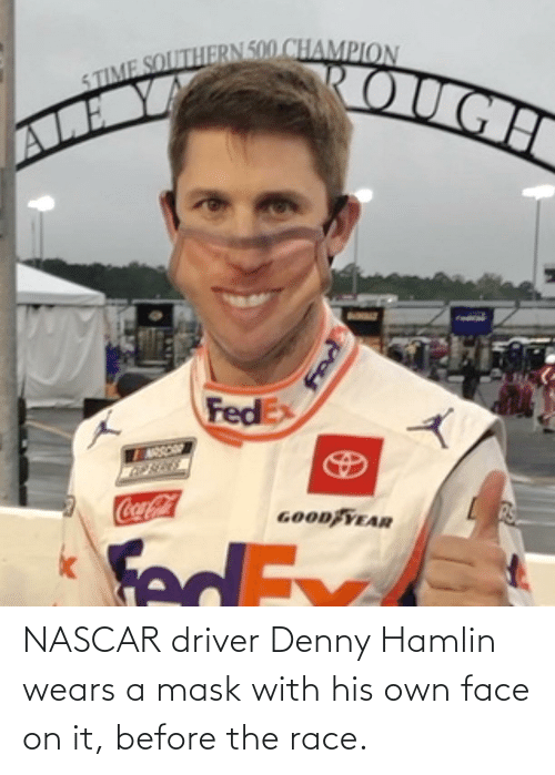 driver: NASCAR driver Denny Hamlin wears a mask with his own face on it, before the race.