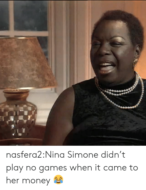 Money, Tumblr, and Nina Simone: nasfera2:Nina Simone didn't play no games when it came to her money 😂