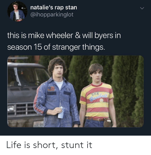 Wheeler: natalie's rap stan  @ihopparkinglot  this is mike wheeler & will byers in  season 15 of stranger things.  USA  Bscball Life is short, stunt it