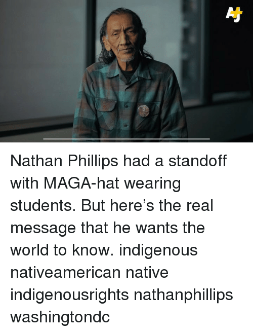 indigenous: Nathan Phillips had a standoff with MAGA-hat wearing students. But here's the real message that he wants the world to know. indigenous nativeamerican native indigenousrights nathanphillips washingtondc